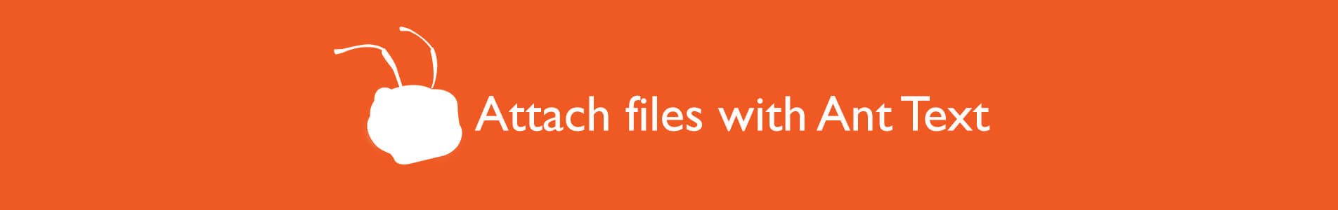 Header attach files with Ant Text
